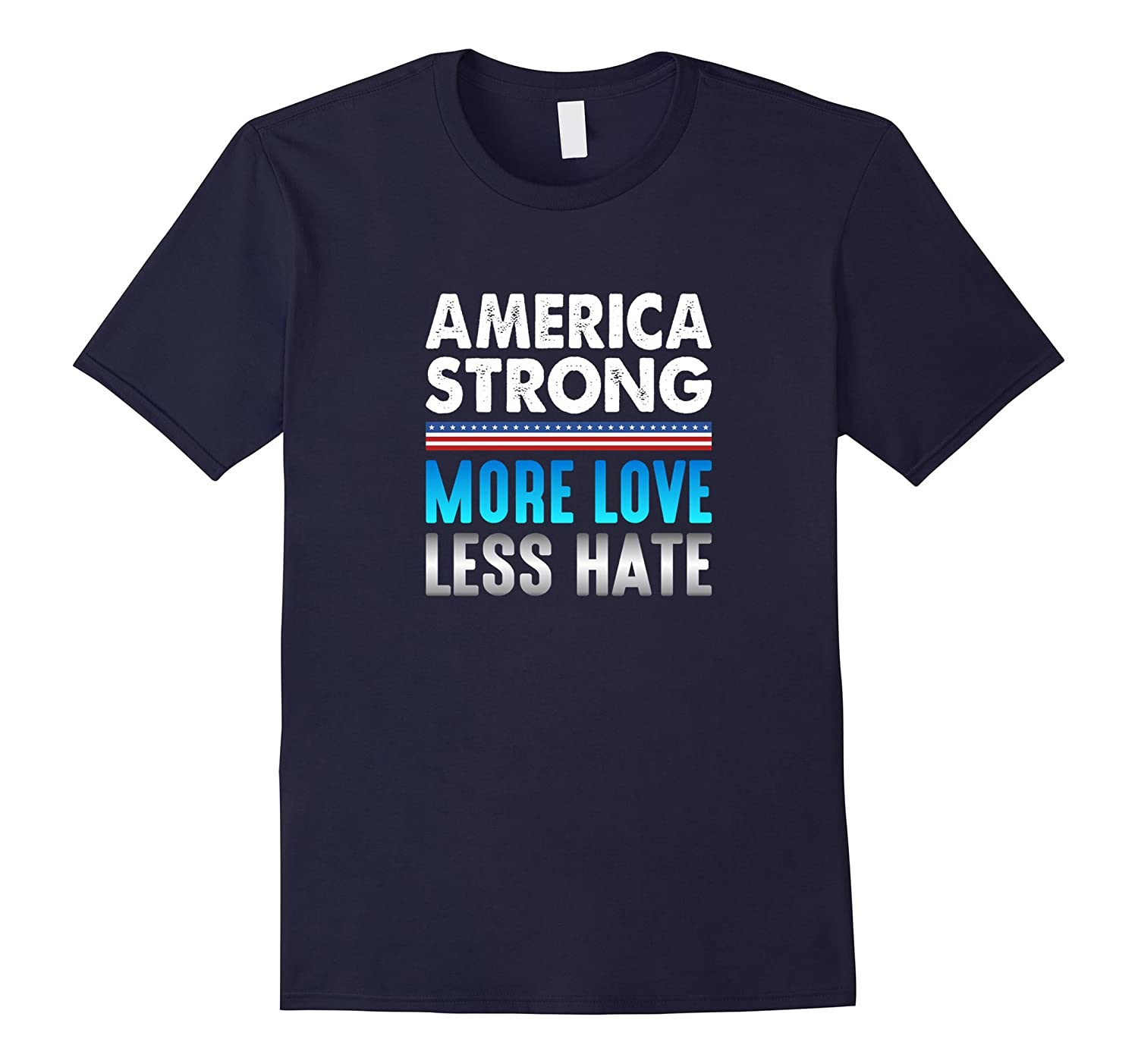 America Strong T-shirt - More Love - Less Hate-CD