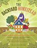 The Backyard Homestead: Produce All the Food You Need on Just 1/4 Acre!