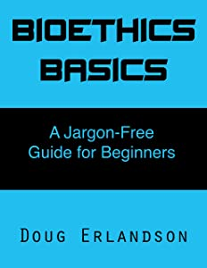 Bioethics Basics: A Jargon-Free Guide for Beginners
