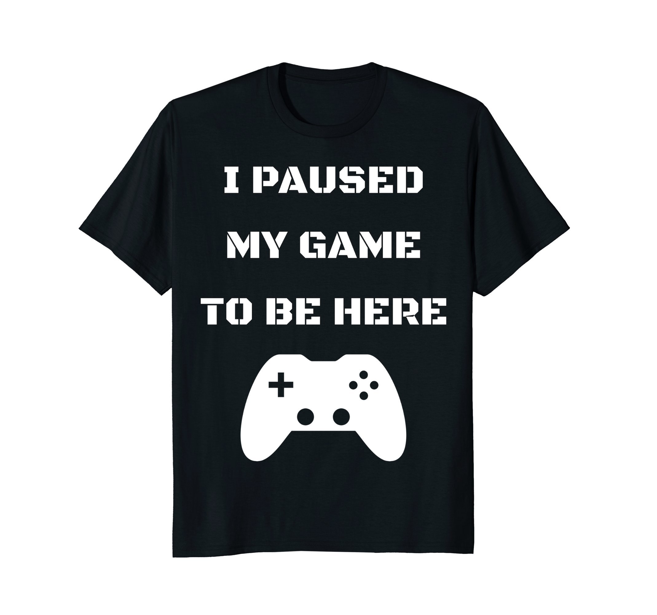 Funny I Paused My Game To Be Here Video Gamer T-Shirt