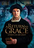 A Return to Grace: Luther life and Legacy