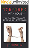 Tortured With Love: The True Crime Romance of the Lonely Hearts Killers