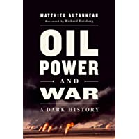 Oil Power and War: A Dark History