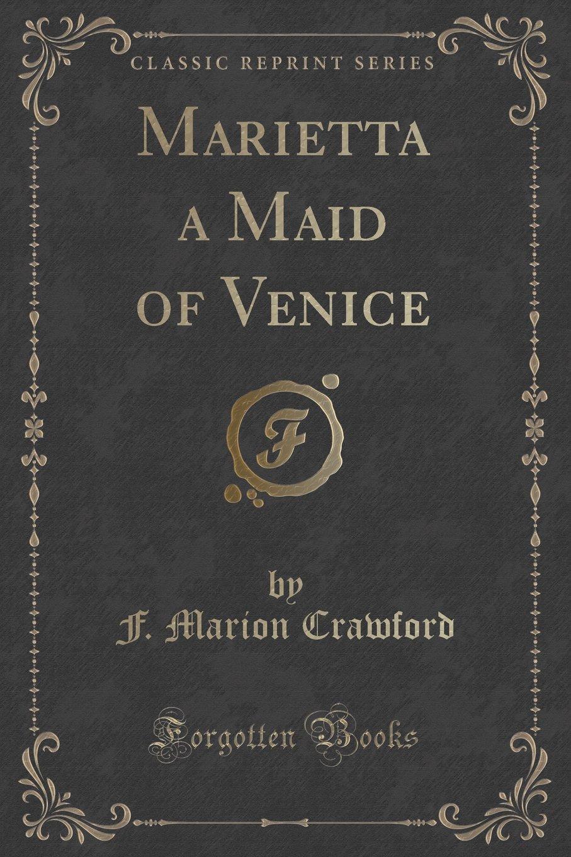 Download Marietta a Maid of Venice (Classic Reprint) ebook