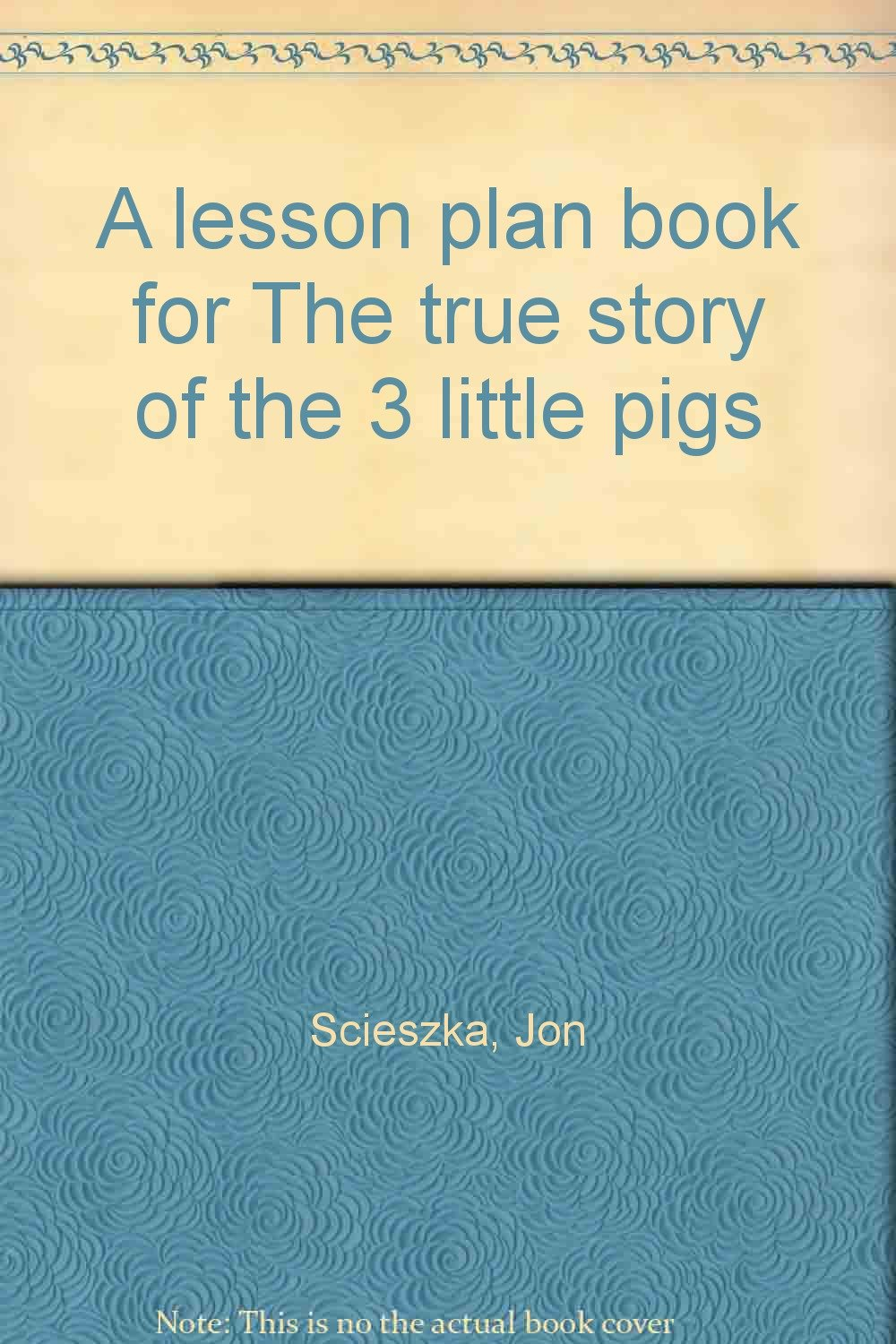 A lesson plan book for The true story of the 3 little pigs: Jon