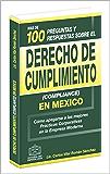 Más de 100 Preguntas y Respuestas sobre Derecho de Cumplimiento (Compliance) en México: Cómo apegarse a las mejores…