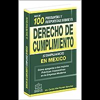 Más de 100 Preguntas y Respuestas sobre Derecho de Cumplimiento (Compliance) en México: Cómo apegarse a las mejores Prácticas Corporativas en la Empresa Moderna