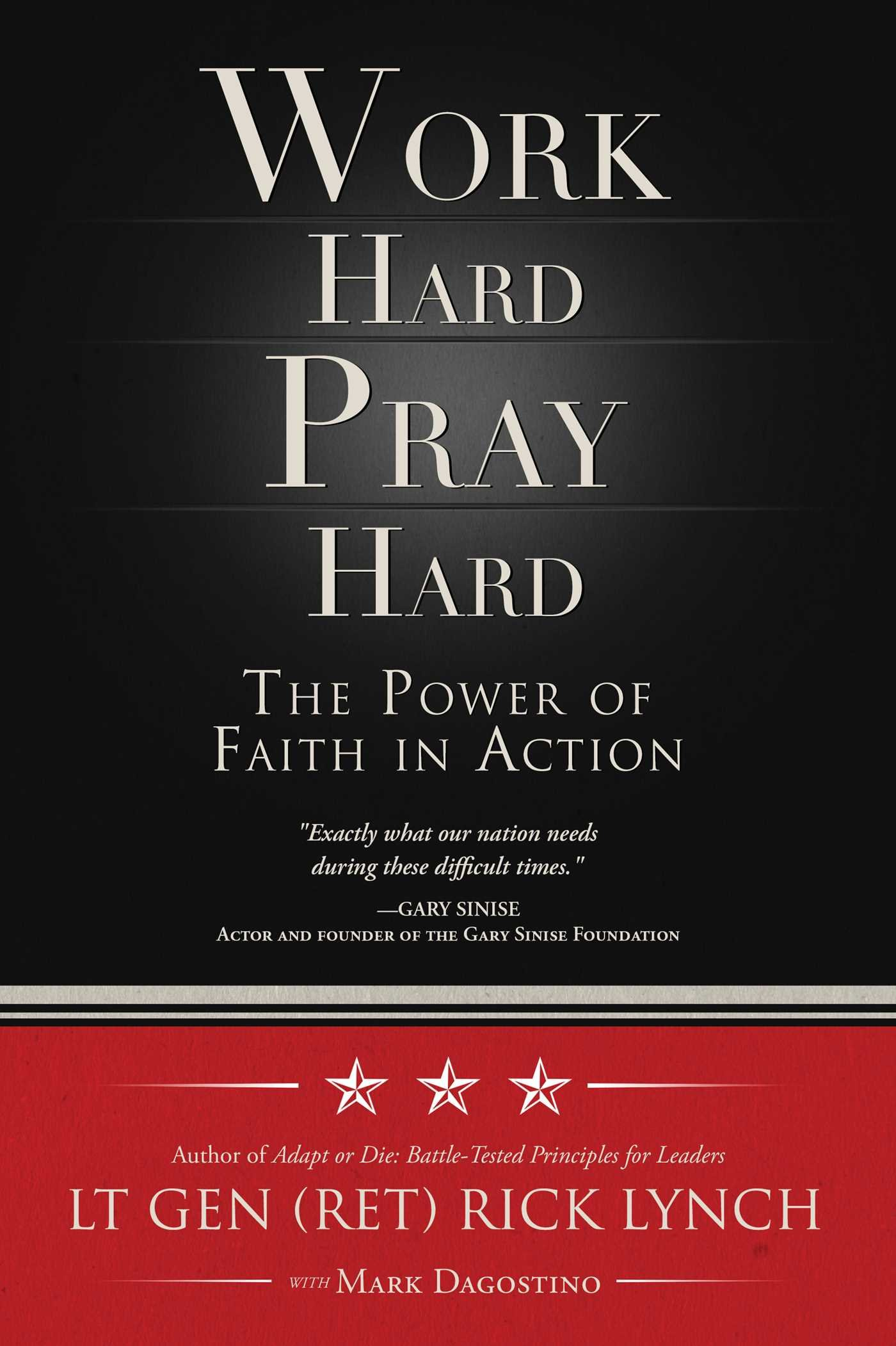 Work Hard, Pray Hard: The Power of Faith in Action: Lt Gen (Ret) Rick  Lynch, Mark Dagostino: 9781682612569: Amazon.com: Books