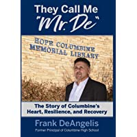 """They Call Me """"mr. De"""": The Story of Columbine's Heart, Resilience, and Recovery"""