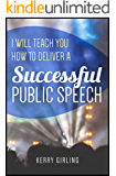 The Ultimate Guide to Public Speaking: Learn everything you need to know to become a professional public speaker
