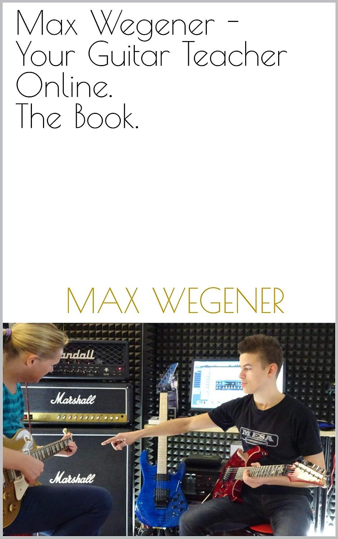 Max Wegener - Your Guitar Teacher Online. The Book. (English ...