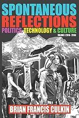 Spontaneous Reflections: Politics, Culture, Technology - Volume 1 (2016-2018) Paperback