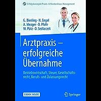 Arztpraxis - erfolgreiche Übernahme: Betriebswirtschaft, Steuer, Gesellschaftsrecht, Berufs- und Zulassungsrecht (Erfolgskonzepte Praxis- & Krankenhaus-Management)