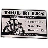 Tool Rules DO NOT Touch Em. Move Em..Borrow Em..Look at Em 12 x 8 Sign