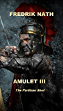 Amulet III: The Parthian Shot (A Roman Novel (Roman Amulet Series) Book 3)