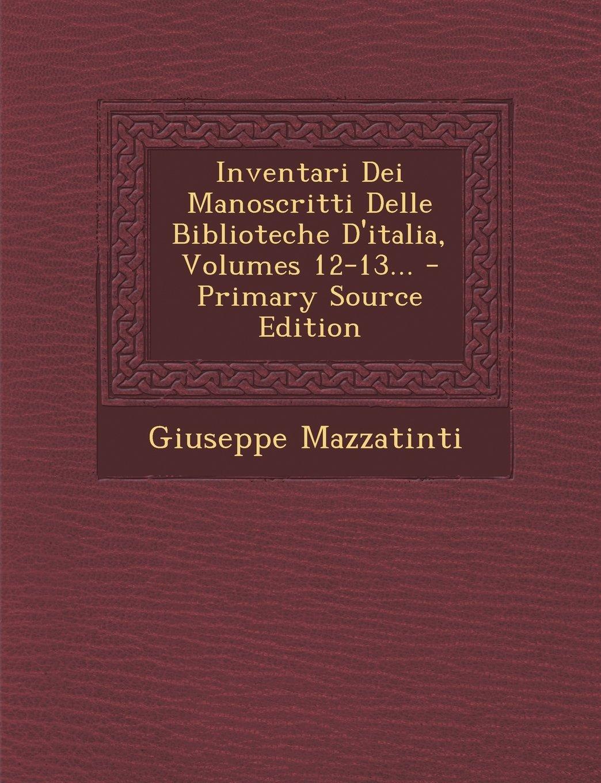 Download Inventari Dei Manoscritti Delle Biblioteche D'Italia, Volumes 12-13... - Primary Source Edition (Italian Edition) PDF