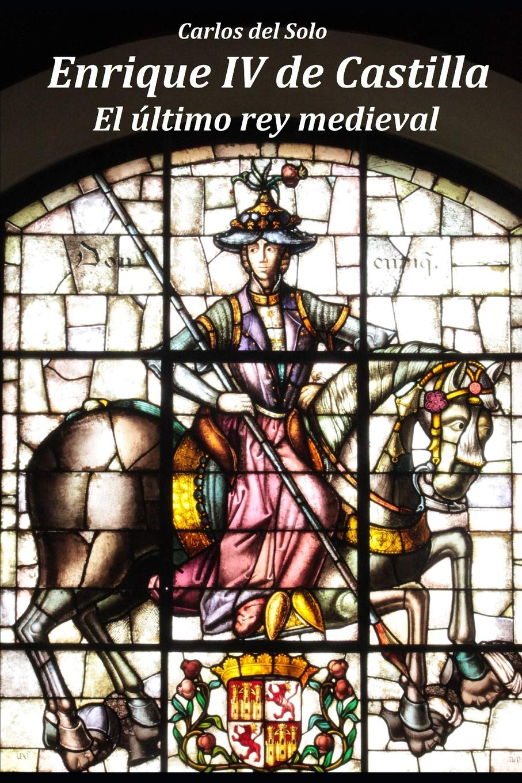 Enrique IV de Castilla. El último rey medieval: Amazon.de ...