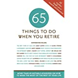 65 Things to Do When You Retire - More Than 65 Notable Achievers on How to Make the Most of the Rest of Your Life (Milestone