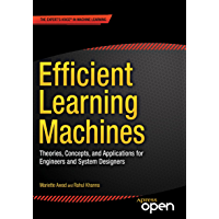 Efficient Learning Machines: Theories, Concepts, and Applications for Engineers and System Designers (English Edition)
