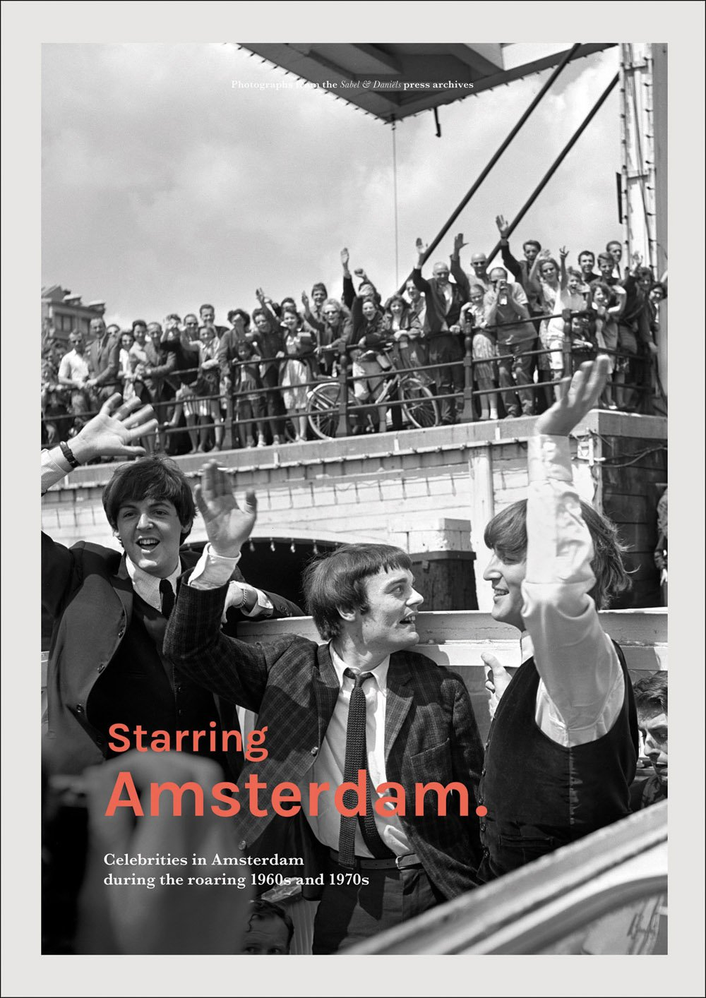Starring Amsterdam: Celebrities in Amsterdam during the roaring 1960s and 1970s