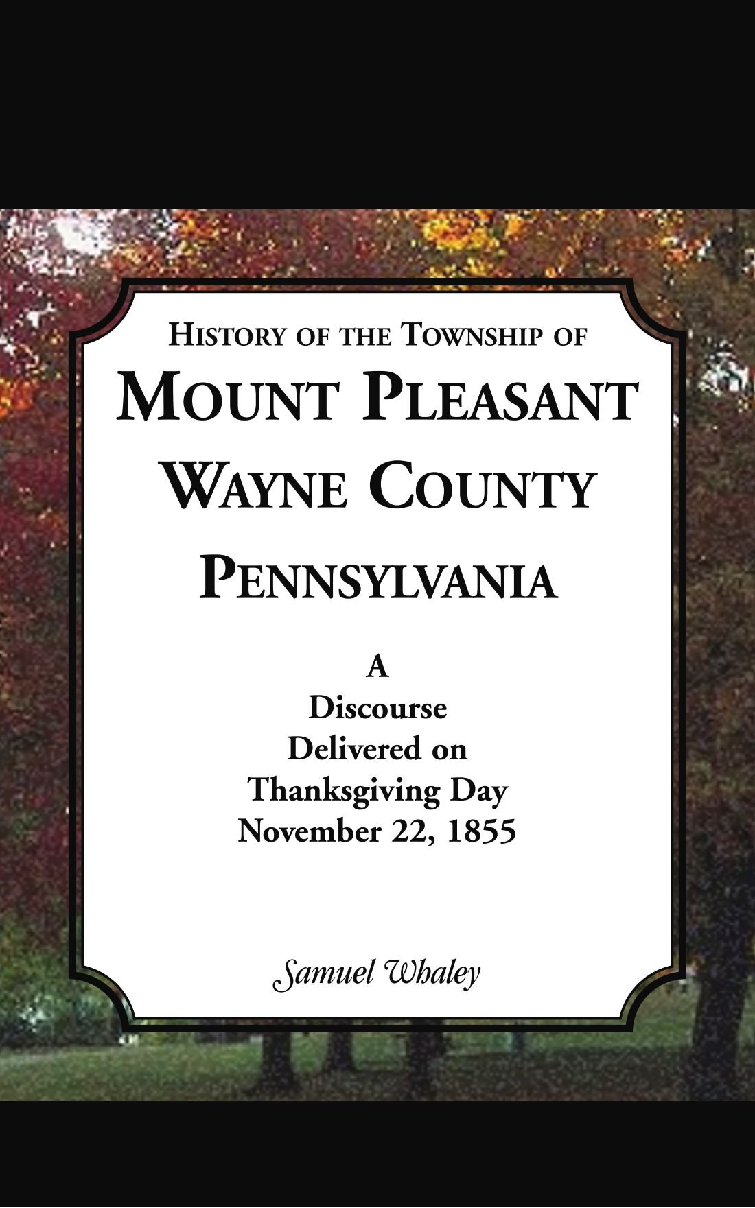 Download History of the Township of Mount Pleasant, Wayne County, Pennsylvania: A discourse delivered on Thanksgiving Day, November 22, 1855 PDF