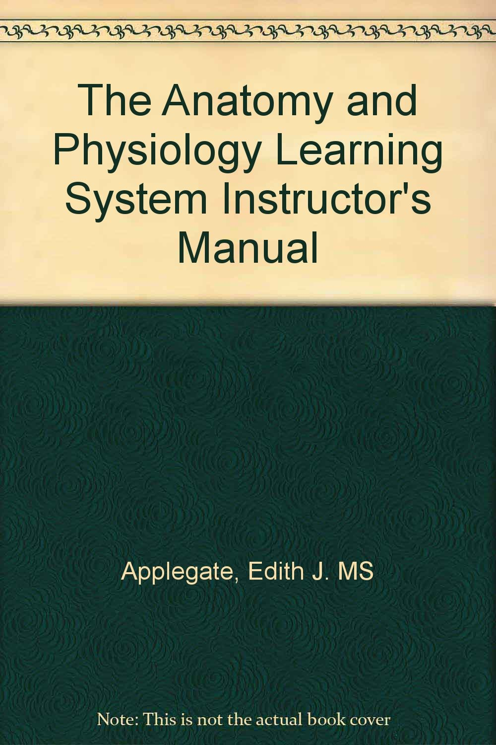 The Anatomy and Physiology Learning System Instructors Manual ...