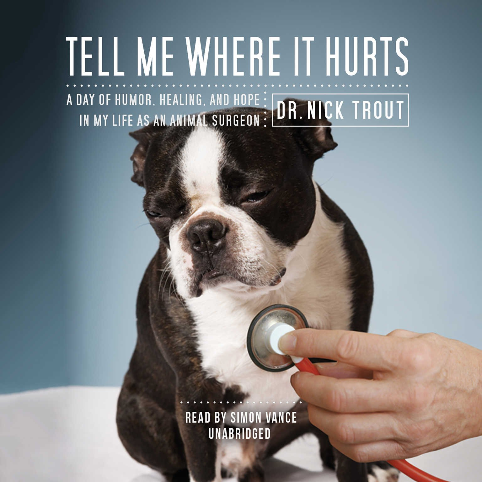 Tell Me Where It Hurts: Humor, Healing and Hope in my Life as an Animal Surgeon