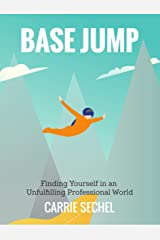 BASE Jump: Finding Yourself In An Unfulfilling Professional World Kindle Edition