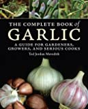 The Complete Book of Garlic: A Guide for Gardeners, Growers, and Serious Cooks