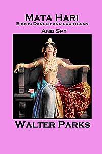 Mata Hari: Erotic Dancer Courtesan - Spy