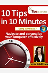 10 Tips in 10 Minutes using Windows 7 (Tips in Minutes using Windows 7 & Office 2010 Book 1) Kindle Edition