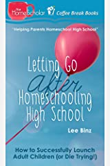 Letting Go after Homeschooling High School: How to Successfully Launch Adult Children (or Die Trying) (The HomeScholar's Coffee Break Book series 38) Kindle Edition