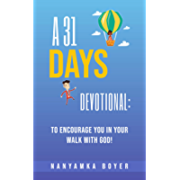 A 31 Days Devotional: To Encourage You In Your Walk With God! (English Edition)