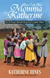 They Call Me Momma Katherine: How One Woman's Brokenness Became Hope for Uganda's Children