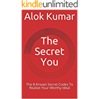 The Secret You: The 8 Known Secret Codes To Realize Your Worthy Ideal