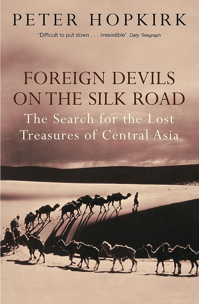 Foreign Devils on the Silk Road: The Search for the Lost Treasures ...