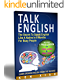 Talk English: The Secret To Speak English Like A Native In 6 Months For Busy People (Including 1 Lesson With Free Audio & Video) (Spoken English, listen English, Speak English, English Pronunciation)
