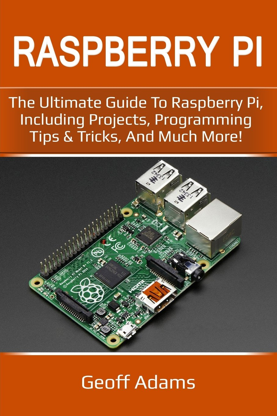 Raspberry Pi: The ultimate guide to raspberry pi, including projects,  programming tips & tricks, and much more!: Geoff Adams: 9781717479969:  Amazon.com: ...