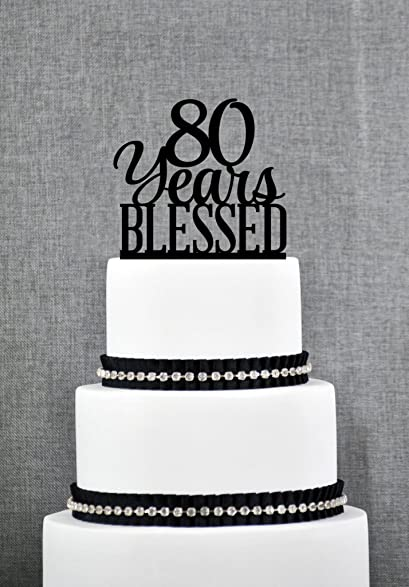 80 Years Blessed Cake Topper Classy 80th Birthday Anniversary S260