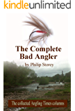 The Complete Bad Angler: The collected Bad Angler columns as they appeared, more or less, in The Angling Times, along with one or two that didn't make the cut