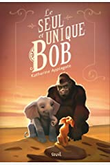 Le Seul et Unique Bob (French Edition) eBook Kindle