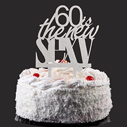 Amazon 60 Is The New Sexy Cake Topper Silver Color Arcylic
