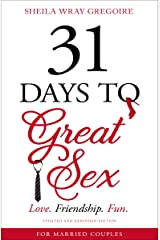 31 Days to Great Sex: Love. Friendship. Fun. Kindle Edition