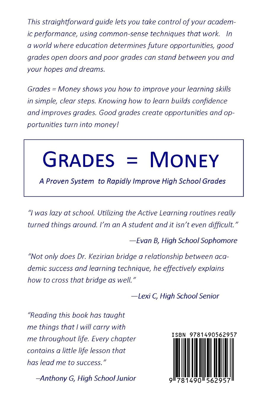grades equal money a proven system to rapidly improve high school grades equal money a proven system to rapidly improve high school grades guy m kezirian md 9781490562957 amazon com books
