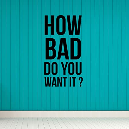 How Bad Do You Want It Motivational Gym And Office Wall Art Decal Quote    33u0026quot