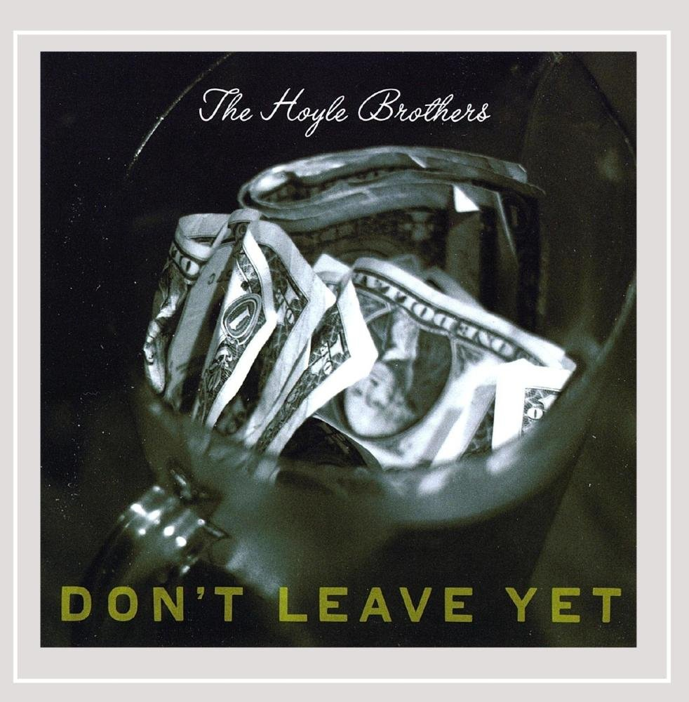 CD : The Hoyle Brothers - Don't Leave Yet (CD)