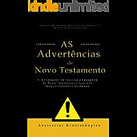 As advertências do Novo Testamento: A mensagem de muitas passagens do Novo Testamento que são frequentemente evitadas