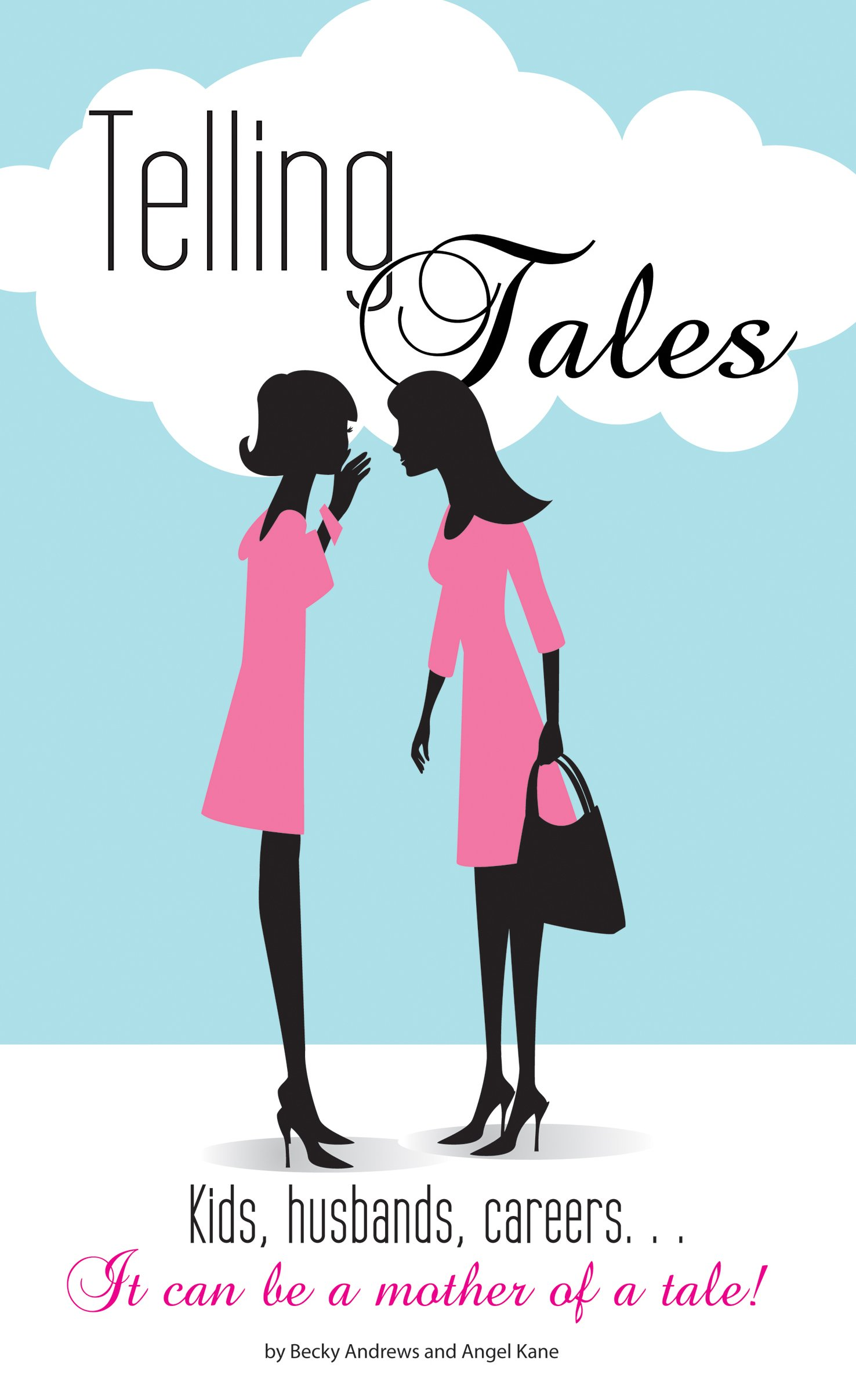 Download Telling Tales: Kids, Husbands, Careers... It Can Be a Mother of a Tale! pdf