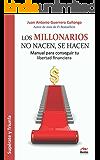 Los millonarios no nacen, se hacen: Manual para conseguir tu libertad financiera (Spanish Edition)