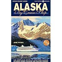 Alaska by Cruise Ship: The Complete Guide to Cruising Alaska